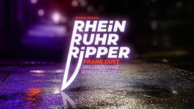 Der Rhein-Ruhr-Ripper Frank Gust: Das Leben eines Serienmörders